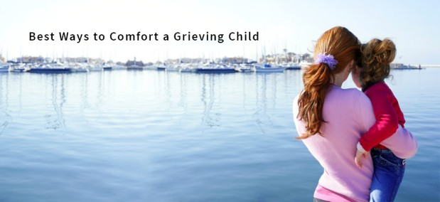 How to comfort a grievingchild